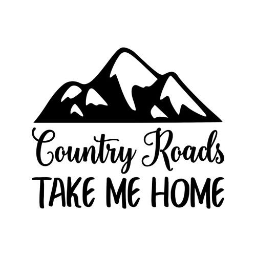 Country Roads Take Me Home 6 Quot Or 12 Quot Vinyl Decal Sticker