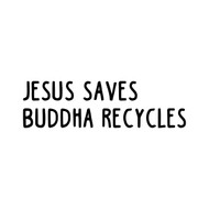 "Jesus Saves Buddha Recycles 7"" x 2"" Vinyl Decal Sticker - Karma - Salvation"