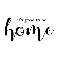 "It's Good To Be Home 15"" x 7.25"" Vinyl Decal Sticker"