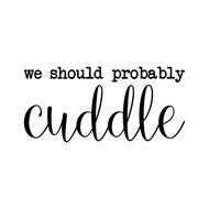 "We Should Probably Cuddle 10"" x 4.5"" Vinyl Decal Sticker"