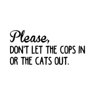 "Please Don't Let the Cops In Or The Cats Out 8.5"" x 4"" Vinyl Decal Sticker"