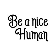 "Be A Nice Human 5"" x 3.5"" Vinyl Decal Sticker - Peace Love Understanding Compassion"