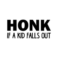 "Honk if a Kid Falls Out 6"" x 2.5"" Vinyl Decal Sticker"