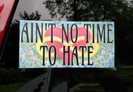 "AIN'T NO TIME TO HATE 7"" x 3.5"" Die Cut Bumper Sticker Tie Dye - The Grateful Dead Peace Love"