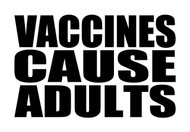 VACCINES CAUSE ADULTS - V2 - Vinyl Decal Sticker - Vax Antivax