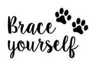 BRACE YOURSELF with PAWPRINTS Vinyl Decal Sticker - Puppy Dog Cat Kitten