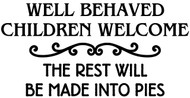 "Well Behaved Children Welcome The Rest Will Be Made Into Pies - Vinyl Decal Sticker - 10"" x 5"""