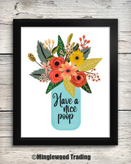 Have a Nice Poop 8x10 Art Print - Flowers Floral Bathroom Decor - Blue Mason Jar