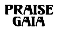 PRAISE GAIA - Vinyl Decal Sticker - Mother Earth - Gaea  Nature Life Deity
