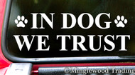 In Dog We Trust - Vinyl Decal Sticker for Car - Canine Pet Puppy Pawprints