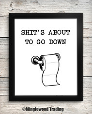 Shit's About To Go Down 8 x 10 Art Print - Bathroom Wall Decor Restroom