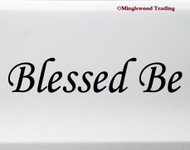 Blessed Be Vinyl Sticker - Blessing Pagan Wiccan  - Die Cut Decal