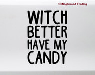 Witch Better Have My Candy Vinyl Sticker - Halloween Trick or Treat - Die Cut Decal