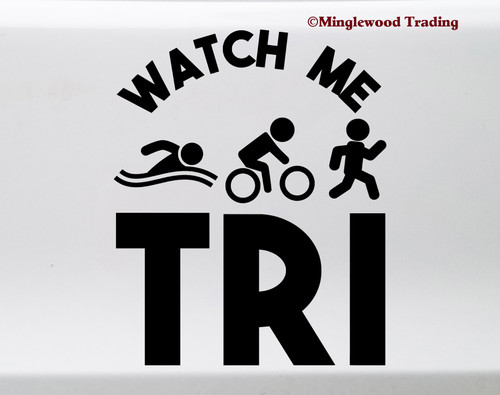 Watch Me Tri Vinyl Decal - Swim Bike Run Triathlete Triathlon Sport Race - Die Cut Sticker