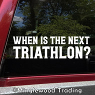 When is the Next Triathlon? Vinyl Decal - Race Sport Triathlete - Die Cut Sticker