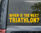 When is the Next Triathlon? Vinyl Decal - Race Sport Triathlete - Die Cut Sticker