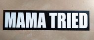 "Mama Tried 8.5"" x 2"" Bumper Sticker  - The Grateful Dead Vinyl Decal - Jerry Garcia"