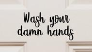 Wash Your Damn Hands Vinyl Sticker - Restroom Bathroom - Die Cut Decal