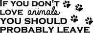 "If You Don't Love Animals You Should Probably Leave Door Sign - Vinyl Decal Sticker - 8.5"" x 3"""