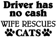 "Driver has no Cash - Wife Rescues Cats - Vinyl Decal Sticker - 5.5"" x 3.5"""