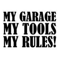 "My Garage My Tools My Rules! - Vinyl Decal Sticker - 11.75"" x 8"""