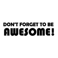 "Don't Forget To Be Awesome - Vinyl Decal Sticker - 9"" x 2.5"""