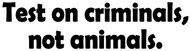 "Test on criminals not animals - Vinyl Decal Sticker - Animal Rights 8.5"" x 2"""