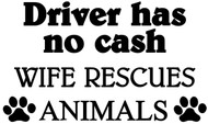 "Driver has no Cash - Wife Rescues Animals - Vinyl Decal Sticker - 5.5"" x 3.5"""