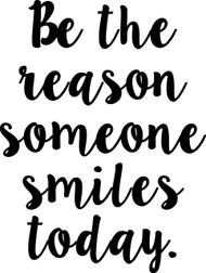 "Be the reason someone smiles today (version 2) - Vinyl Decal Sticker - 8.5"" x 11.5"""