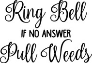 "Ring Bell If No Answer Pull Weeds - 8"" x 4.5"" Vinyl Decal Sticker"