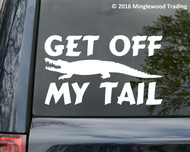 "Get Off My Tail vinyl decal sticker 8.5"" x 5"" Traffic Tailgater Gator"