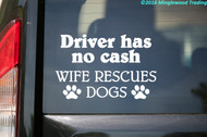 "Driver has no Cash - Wife Rescues Dogs - Vinyl Decal Sticker - 5.5"" x 3.5"""