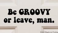 Be groovy or leave, man - Vinyl Sticker - Peace Love Hippie Door Sign - Die Cut Decal