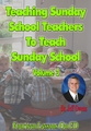 Teaching Sunday School Teachers How to Teach Sunday School - Volume 3