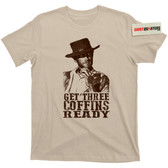 Clint Eastwood Get Three Coffins Ready A Fistful of Dollars Tee T Shirt