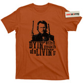 Clint Eastwood Dyin Aint Much of a Livin Boy the Outlaw Josey Wales T Shirt