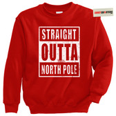 Straight Outta North Pole Tacky Sweater Sweatshirt