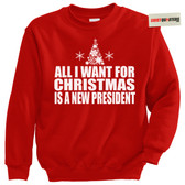 All I Want for Christmas is a New President Sweatshirt