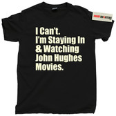 I Can't I'm Staying In and Watching John Hughes Movies tee t shirt