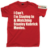 I Can't I'm Staying In and Watching Stanley Kubrick Movies tee t shirt