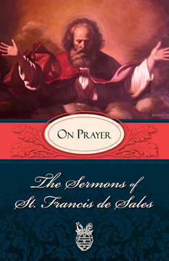 The Sermons of St. Francis de Sales On Prayer
