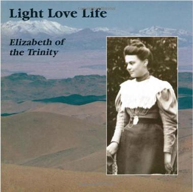 Light Love Life: Elizabeth of the Trinity
