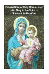 Preparation for Holy Communion with Mary in the Spirit of Blessed de Montfort