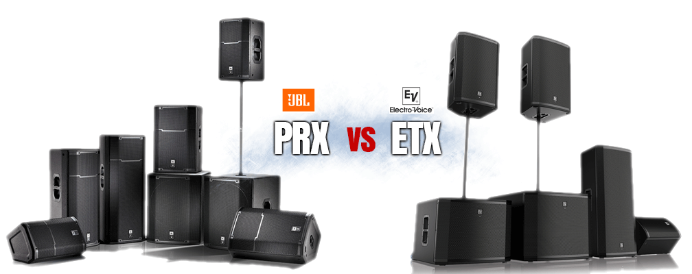JBL PRX versus Electro Voice ETX Speakers and Subwoofers