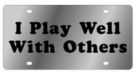 I Play Well With Others Novelty License Plate - LS1027