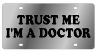 Trust Me I'm A Doctor Novelty License Plate - LS1052