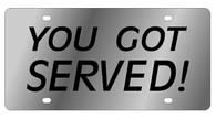 You Got Served! Novelty License Plate - LS1054
