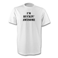 I'm Ruckin' Aweome - T-Shirt - Free UK Delivery