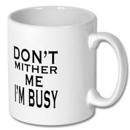 Don't Mither Me I'm Busy Mug - Free UK Delivery