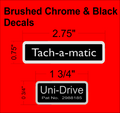 TACH A MATIC & UNI-DRIVE BRUSHED ALUMINUM DECAL